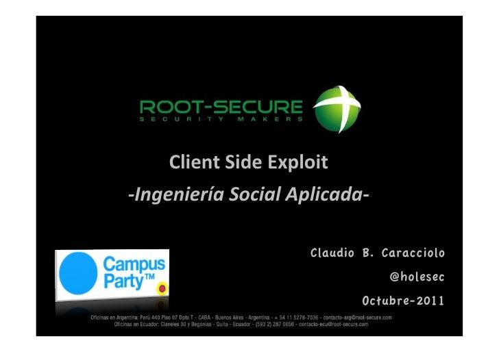 Client Side Exploit  -‐Ingeniería Social Aplicada-‐                                  Claudio B. Caracciolo...