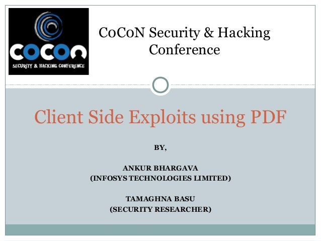 BY, ANKUR BHARGAVA (INFOSYS TECHNOLOGIES LIMITED) TAMAGHNA BASU (SECURITY RESEARCHER) Client Side Exploits using PDF C0C0N...