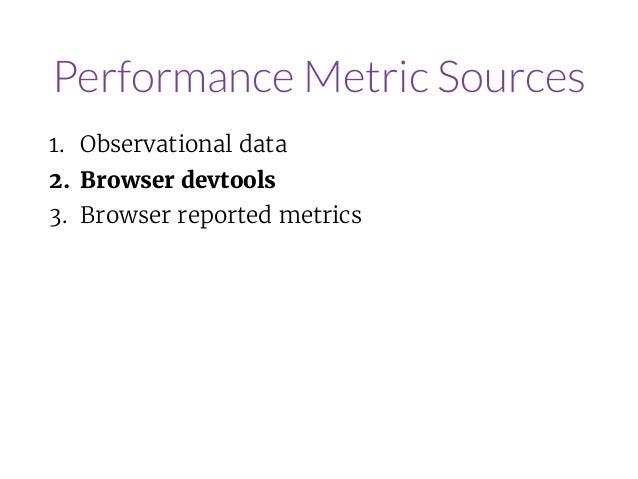 Custom Metrics window.performance.mark('mainImageLoaded') window.performance .getEntriesByName('mainImageLoaded')[0] .star...