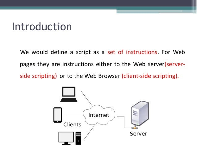 Introduction We would define a script as a set of instructions. For Web pages they are instructions either to the Web serv...