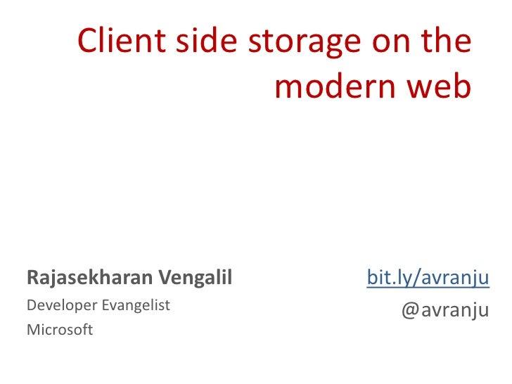 Client side storage on the                     modern webRajasekharan Vengalil     bit.ly/avranjuDeveloper Evangelist     ...