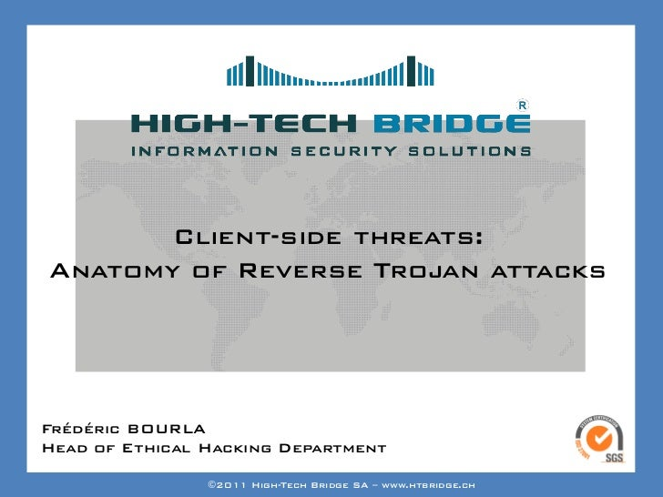 Your texte here ….       Client-side threats:Anatomy of Reverse Trojan attacksFrédéric BOURLAHead of SWISS ETHICAL HACKING...