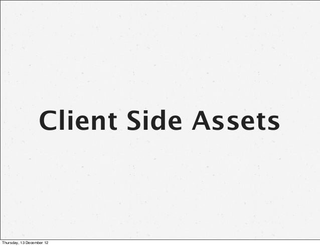 Client Side AssetsThursday, 13 December 12