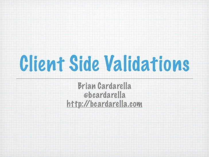 Client Side Validations         Brian Cardarella           @bcardarella      http://bcardarella.com