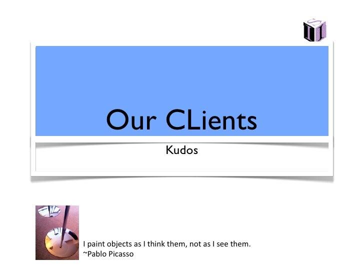 Our CLients                         KudosIpaintobjectsasIthinkthem,notasIseethem.~PabloPicasso