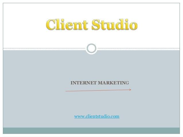 INTERNET MARKETING  www.clientstudio.com