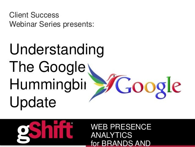 Client Success Webinar Series presents: Understanding The Google Hummingbird Update WEB PRESENCE ANALYTICS for BRANDS AND