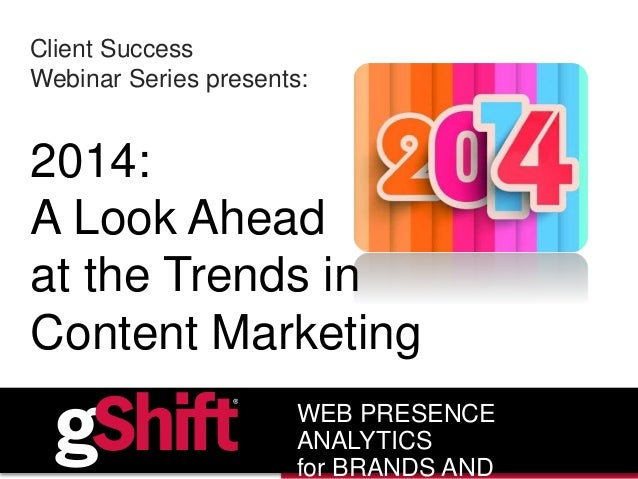 Client Success Webinar Series presents: 2014: A Look Ahead at the Trends in Content Marketing WEB PRESENCE ANALYTICS for B...