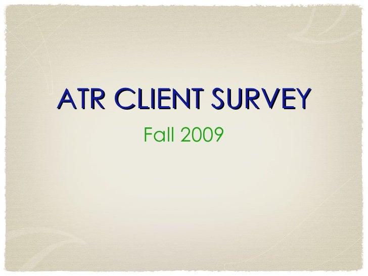 ATR CLIENT SURVEY Fall 2009