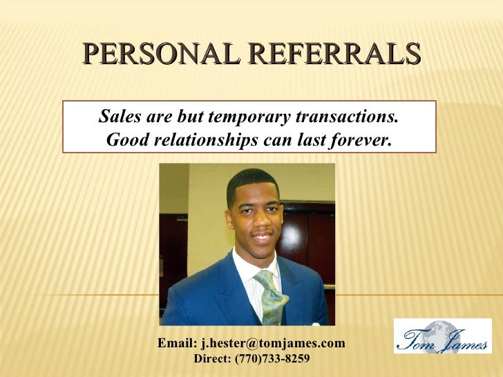 PERSONAL REFERRALS Sales are but temporary transactions. Good relationships can last forever. Direct: (770)733-8259  Email...
