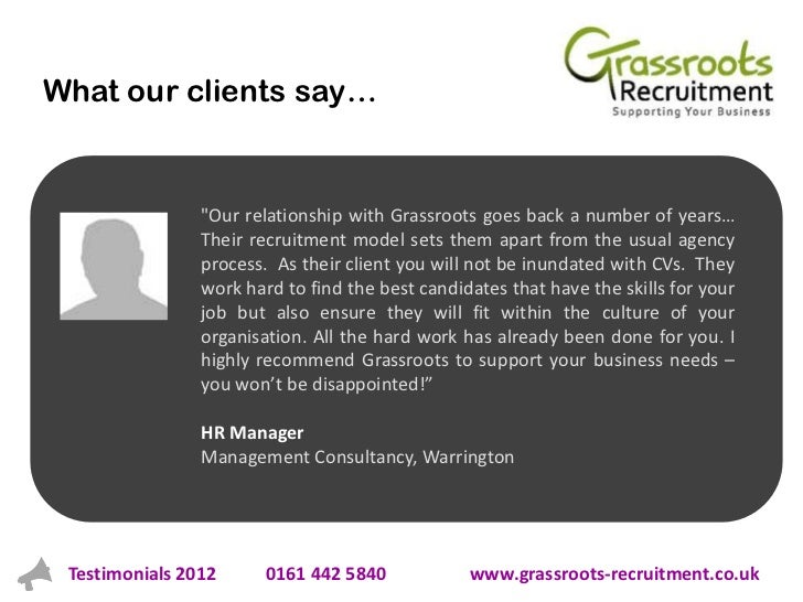 "What our clients say…                ""Our relationship with Grassroots goes back a number of years…                Their r..."