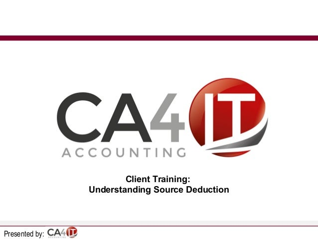 Client Training: Understanding Source Deduction  Presented by: