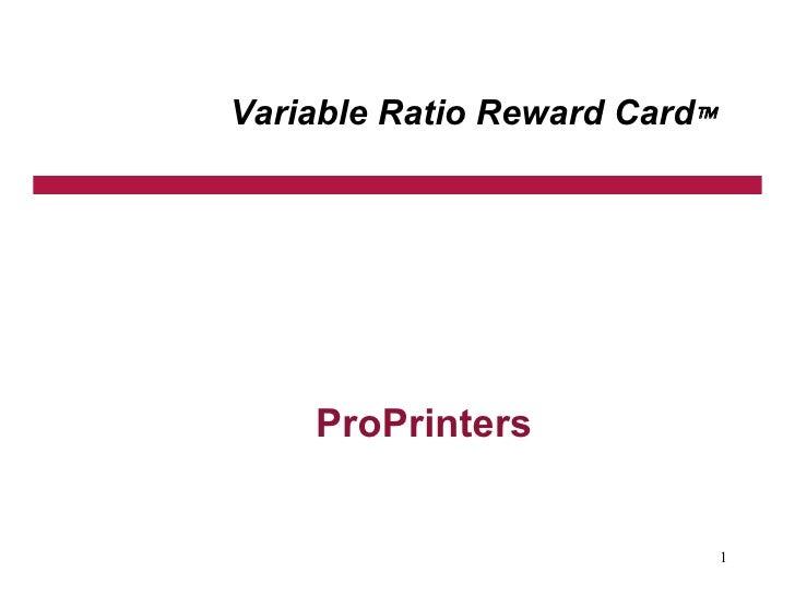 Variable Ratio Reward Card    <ul><li>ProPrinters </li></ul>