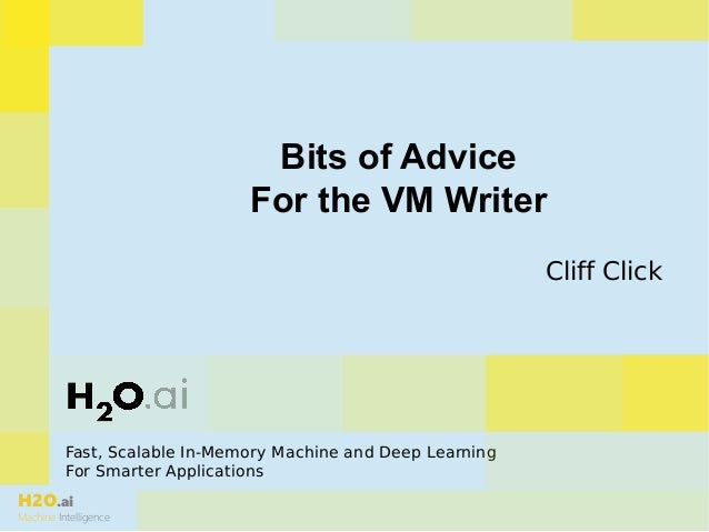 H2O.ai Machine Intelligence Fast, Scalable In-Memory Machine and Deep Learning For Smarter Applications Bits of Advice For...