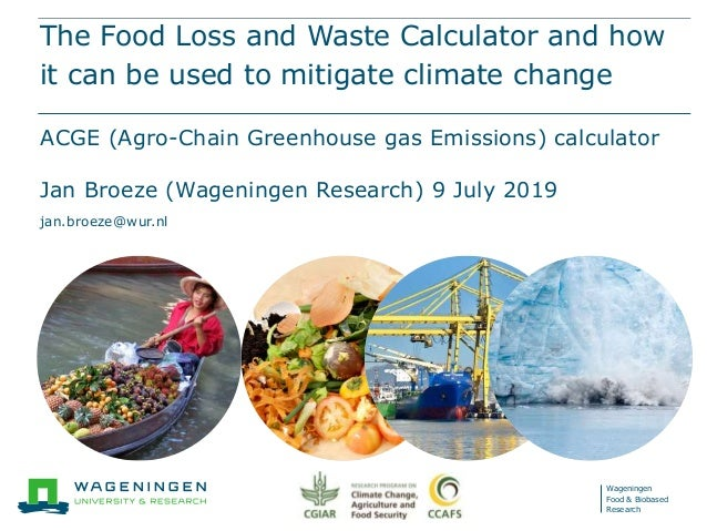 Wageningen Food & Biobased Research The Food Loss and Waste Calculator and how it can be used to mitigate climate change A...