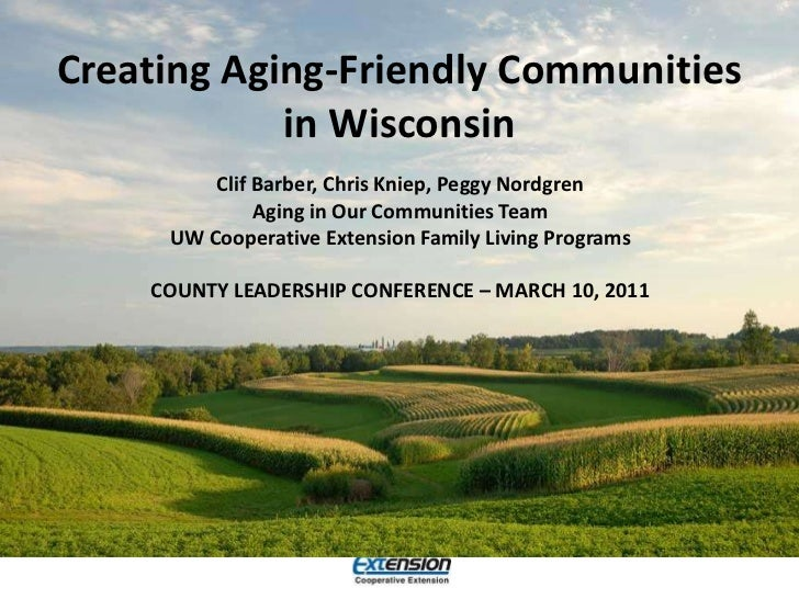 Creating Aging-Friendly Communities in Wisconsin<br />Clif Barber, Chris Kniep, Peggy Nordgren<br />Aging in Our Communiti...
