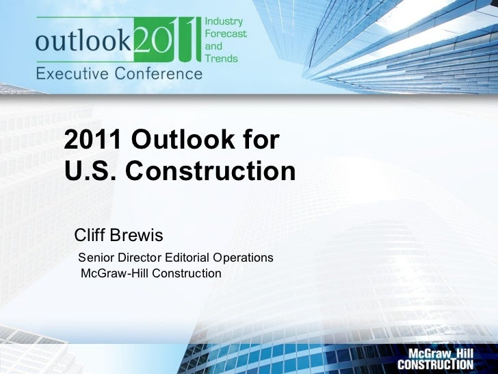 2011 Outlook for U.S. Construction  Cliff Brewis   Senior Director Editorial Operations   McGraw-Hill Construction