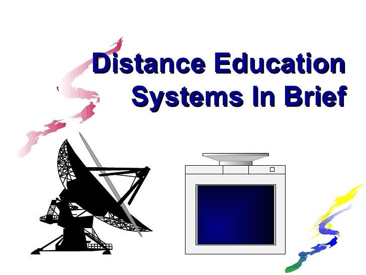 <ul><li>Distance Education </li></ul><ul><li>Systems In Brief </li></ul>