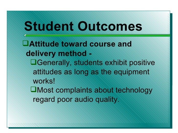 <ul><li>Student Outcomes </li></ul><ul><li>Attitude toward course and delivery method - </li></ul><ul><ul><li>Generally, s...