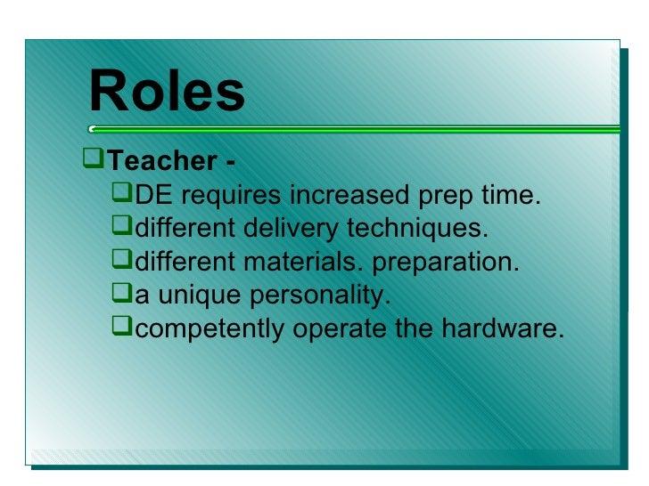<ul><li>Roles </li></ul><ul><li>Teacher - </li></ul><ul><ul><li>DE requires increased prep time. </li></ul></ul><ul><ul><l...