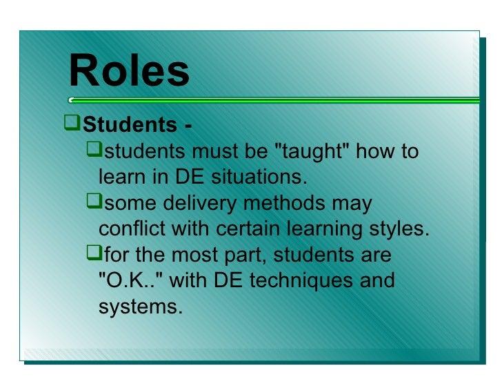 <ul><li>Roles </li></ul><ul><li>Students - </li></ul><ul><ul><li>students must be &quot;taught&quot; how to learn in DE si...