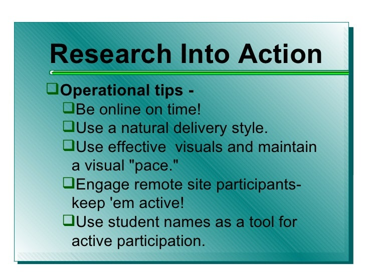 <ul><li>Research Into Action </li></ul><ul><li>Operational tips - </li></ul><ul><ul><li>Be online on time! </li></ul></ul>...