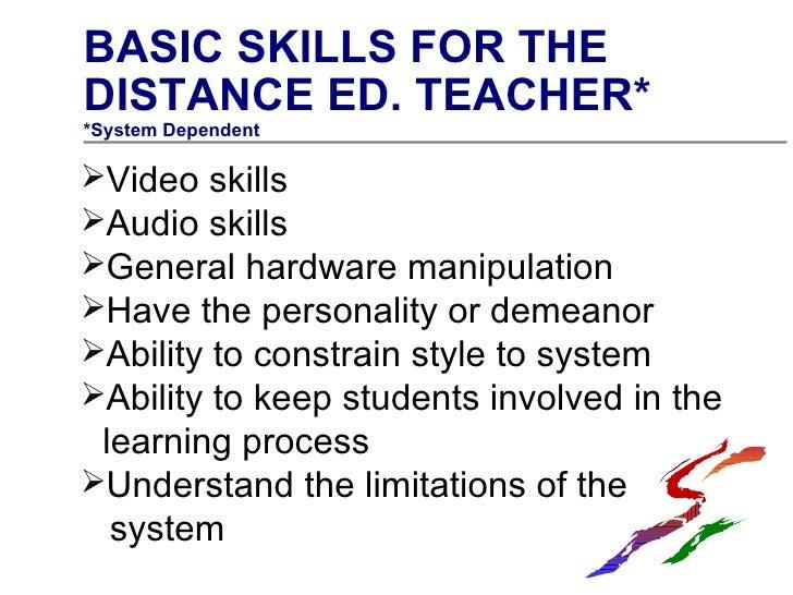 <ul><li>BASIC SKILLS FOR THE DISTANCE ED. TEACHER* </li></ul><ul><li>*System Dependent </li></ul><ul><li>Video skills </li...