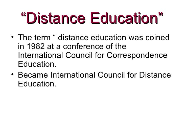 """"""" Distance Education"""" <ul><li>The term """" distance education was coined in 1982 at a conference of the International Counci..."""