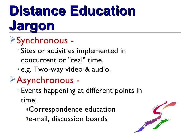 <ul><li>Distance Education </li></ul><ul><li>Jargon </li></ul><ul><li>Synchronous - </li></ul><ul><ul><li>Sites or activit...