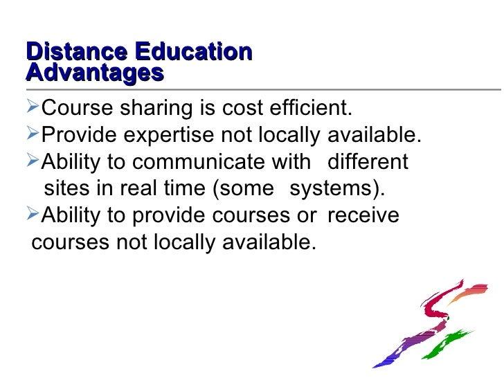 <ul><li>Distance Education </li></ul><ul><li>Advantages </li></ul><ul><li>Course sharing is cost efficient. </li></ul><ul>...