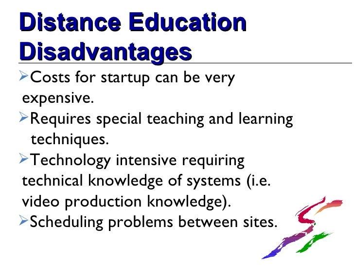 <ul><li>Distance Education </li></ul><ul><li>Disadvantages </li></ul><ul><li>Costs for startup can be very  expensive. </l...