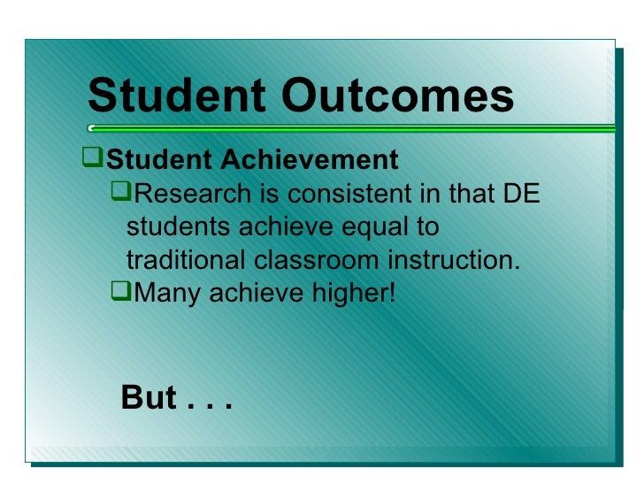 <ul><li>Student Outcomes </li></ul><ul><li>Student Achievement </li></ul><ul><ul><li>Research is consistent in that DE stu...