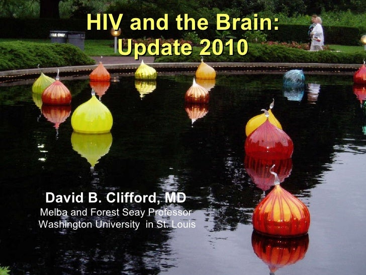 HIV and the Brain: Update 2010 David B. Clifford, MD Melba and Forest Seay Professor  Washington University  in St. Louis