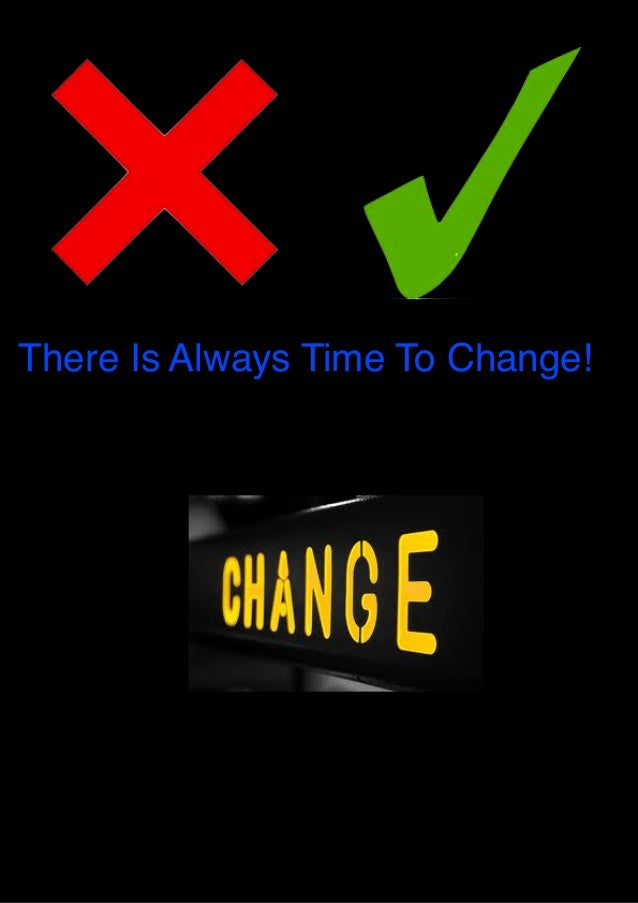 There Is Always Time To Change!