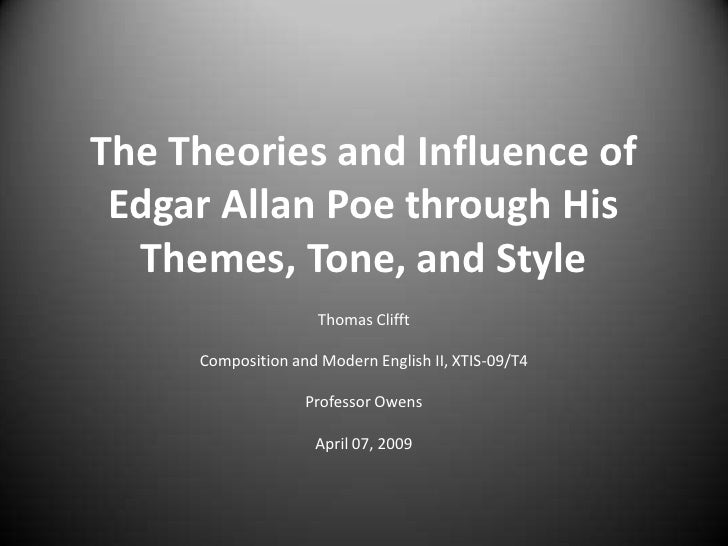 The Theories and Influence of  Edgar Allan Poe through His   Themes, Tone, and Style                      Thomas Clifft   ...
