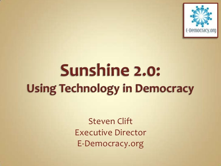 Sunshine 2.0:Using Technology in Democracy<br />Steven Clift<br />Executive Director<br />E-Democracy.org<br />