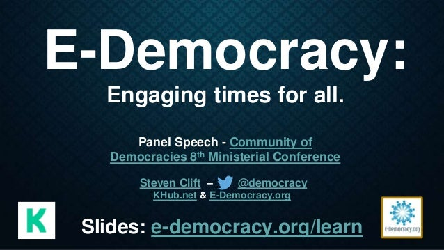 E-Democracy: Engaging times for all. Panel Speech - Community of Democracies 8th Ministerial Conference Steven Clift – @de...