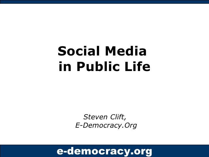 Social Media in Public Life       Steven Clift,   E-Democracy.Org   e-democracy.org