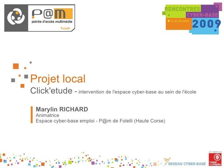 Projet local Click'etude  -  intervention de l'espace cyber-base au sein de l'école Marylin RICHARD Animatrice Espace cybe...
