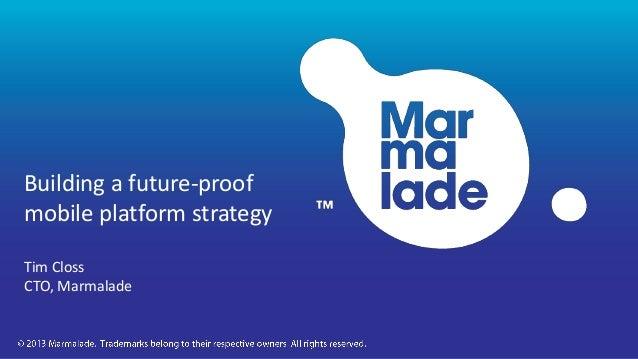 Building a future-proofmobile platform strategyTim ClossCTO, Marmalade