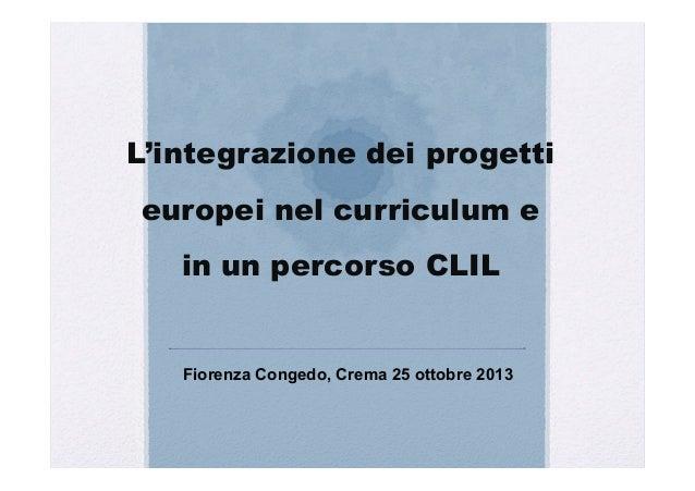 L'integrazione dei progetti europei nel curriculum e in un percorso CLIL  Fiorenza Congedo, Crema 25 ottobre 2013