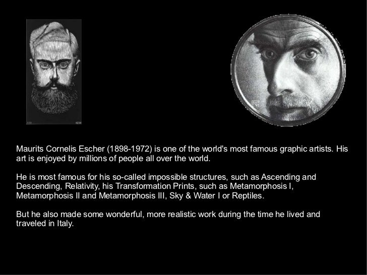 Maurits Cornelis Escher (1898-1972) is one of the world's most famous graphic artists. His art is enjoyed by millions of p...