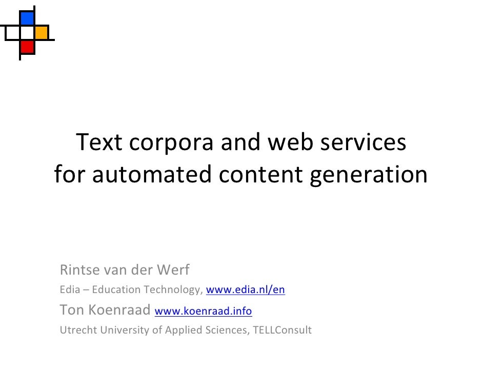Text corpora and web services for automated content generation   Rintse van der Werf Edia – Education Technology, www.edia...