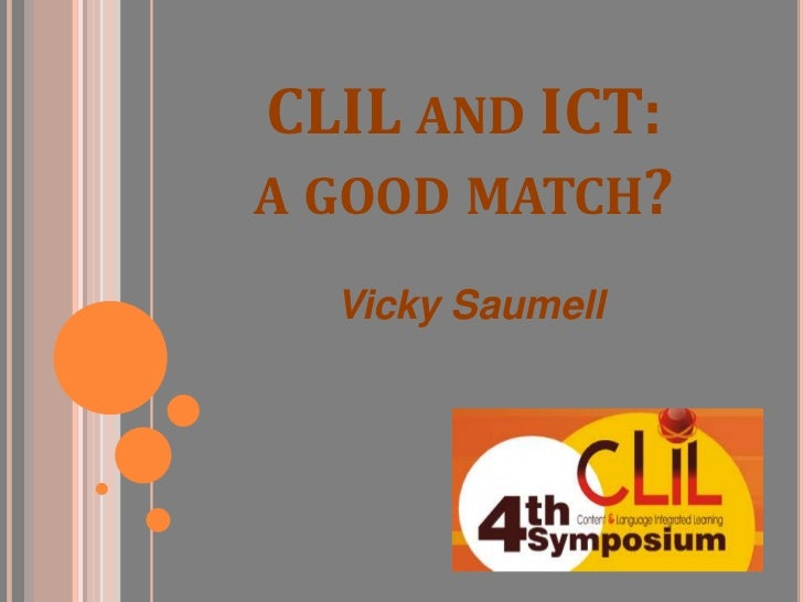 CLIL AND ICT:A GOOD MATCH?  Vicky Saumell