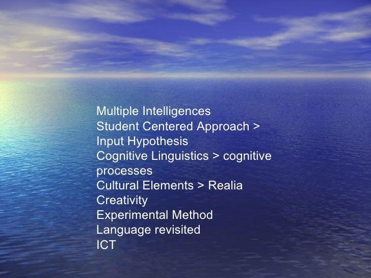 Multiple Intelligences Student Centered Approach > Input Hypothesis Cognitive Linguistics > cognitive processes Cultural E...