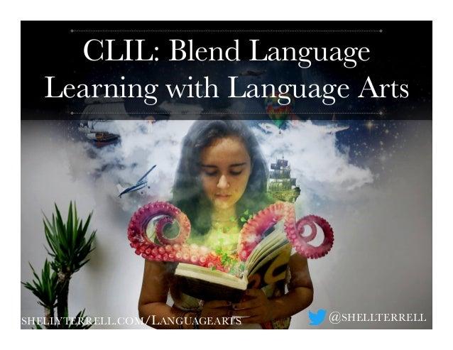 CLIL: Blend Language Learning with Language Arts SHELLYTERRELL.COM/LANGUAGEARTS  @SHELLTERRELL