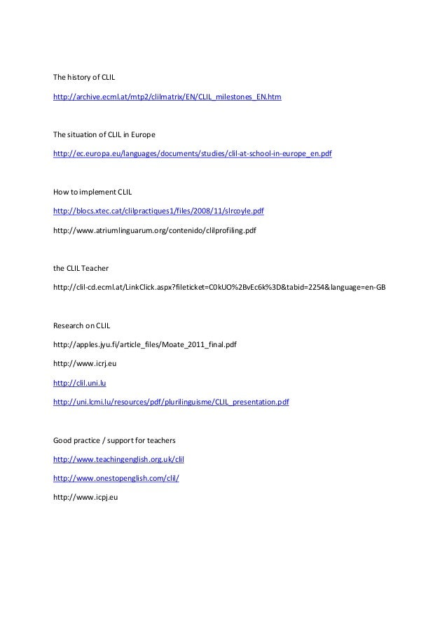 The history of CLILhttp://archive.ecml.at/mtp2/clilmatrix/EN/CLIL_milestones_EN.htmThe situation of CLIL in Europehttp://e...