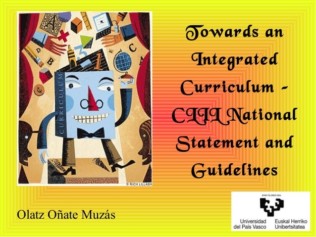Towards an Integrated Curriculum – CLIL National Statement and Guidelines Olatz Oñate Muzás