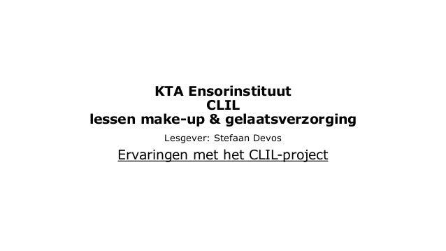 KTA Ensorinstituut CLIL lessen make-up & gelaatsverzorging Lesgever: Stefaan Devos  Ervaringen met het CLIL-project