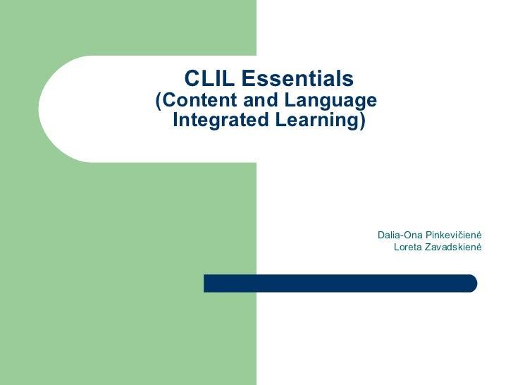 CLIL  Essentials   (Content and Language  Integrated Learning) Dalia-Ona Pinkevi čienė Loreta Zavadskienė